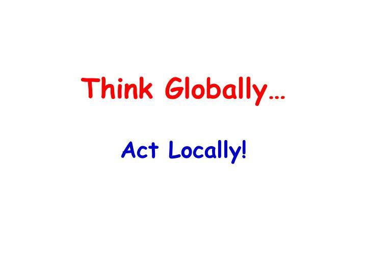 Think Globally…