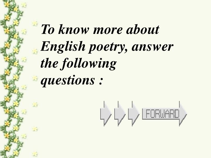 To know more about English poetry, answer the following questions :