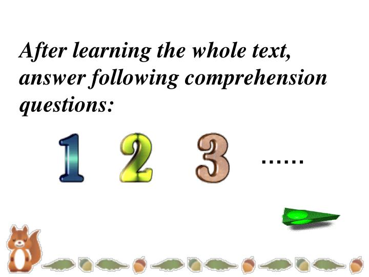 After learning the whole text, answer following comprehension questions: