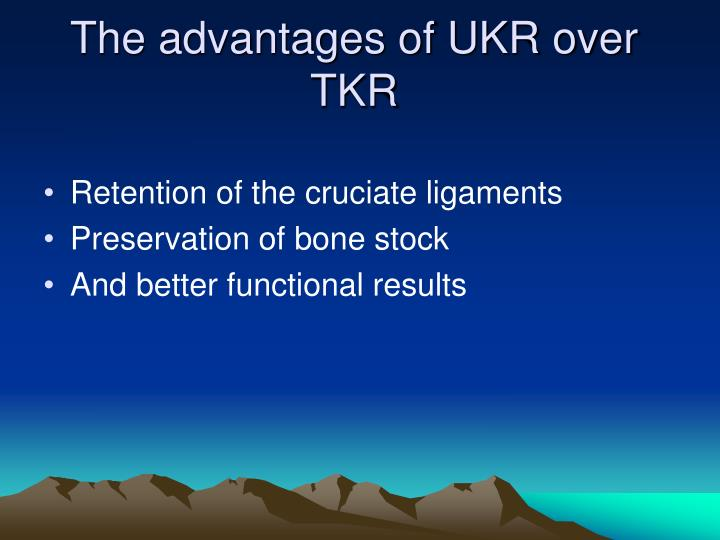 The advantages of UKR over TKR