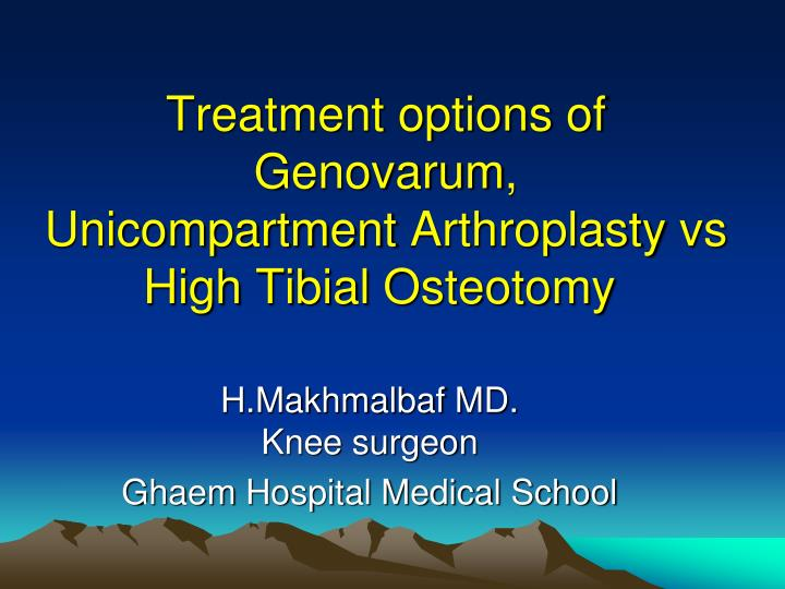 Treatment options of genovarum unicompartment arthroplasty vs high tibial osteotomy
