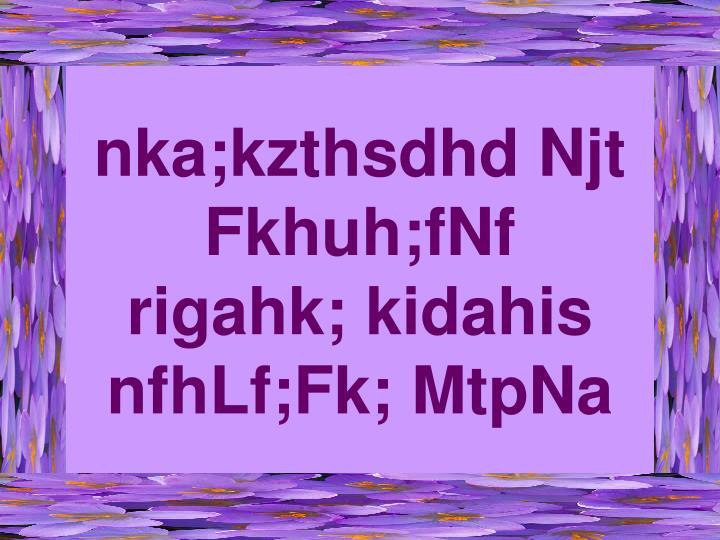 nka;kzthsdhd Njt Fkhuh;fNf