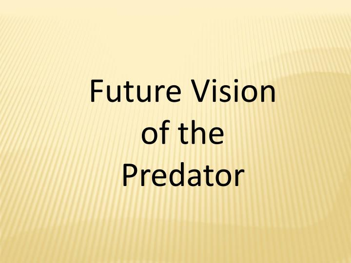 Future Vision of the Predator
