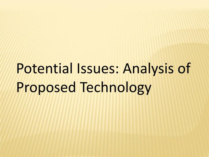 Potential Issues: Analysis of Proposed Technology