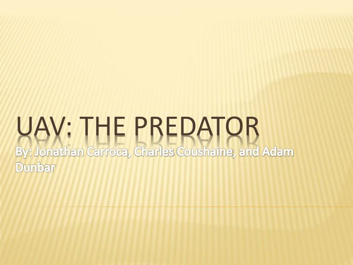Uav the predator by jonathan carroca charles coushaine and adam dunbar