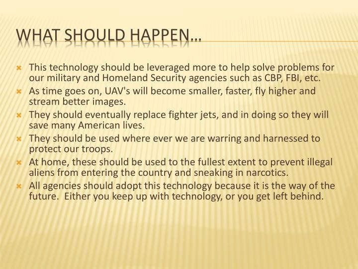 This technology should be leveraged more to help solve problems for our military and Homeland Security agencies such as CBP, FBI, etc.