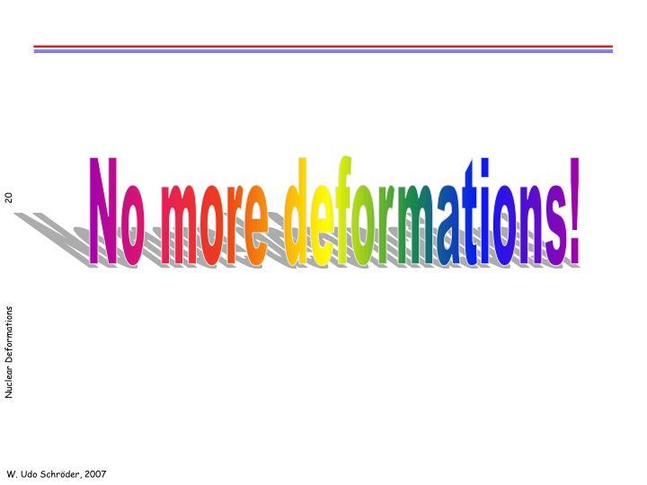 No more deformations!