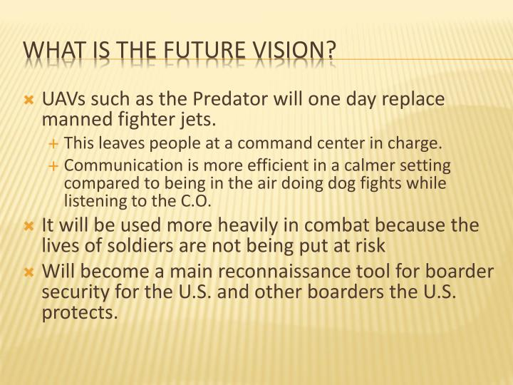 UAVs such as the Predator will one day replace manned fighter jets.