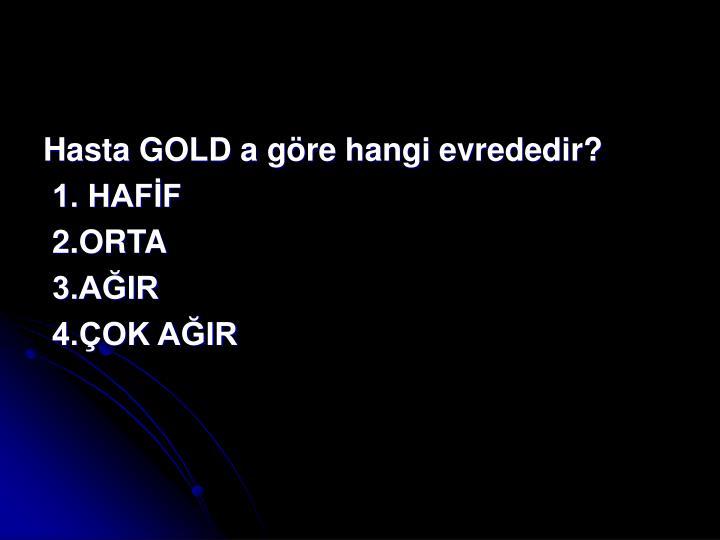 Hasta GOLD a göre hangi evrededir?