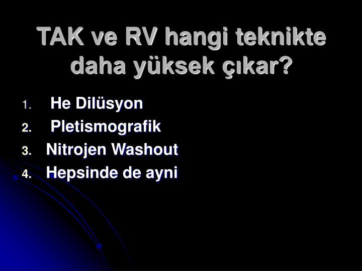 TAK ve RV hangi teknikte daha yüksek çıkar?