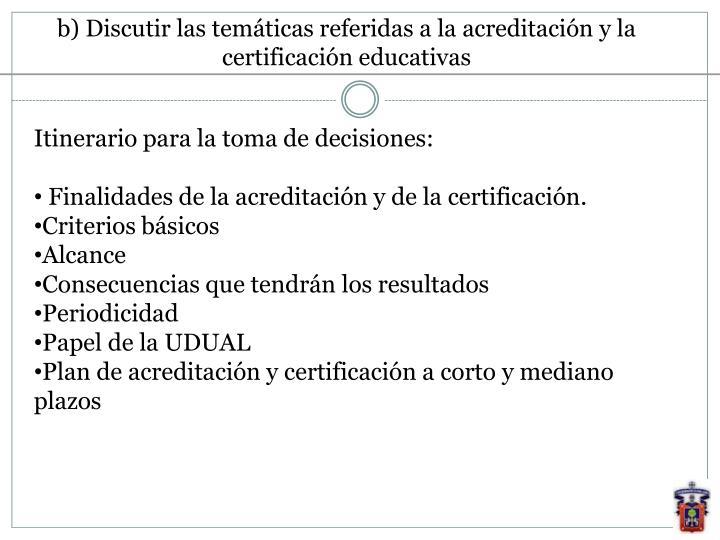 b) Discutir las temáticas referidas a la acreditación y la certificación educativas