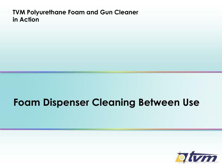 TVM Polyurethane Foam and Gun Cleaner in Action