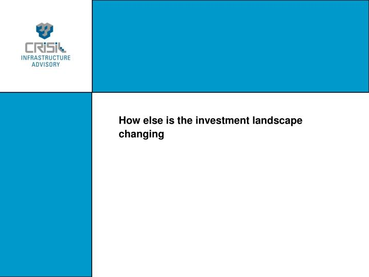 How else is the investment landscape changing