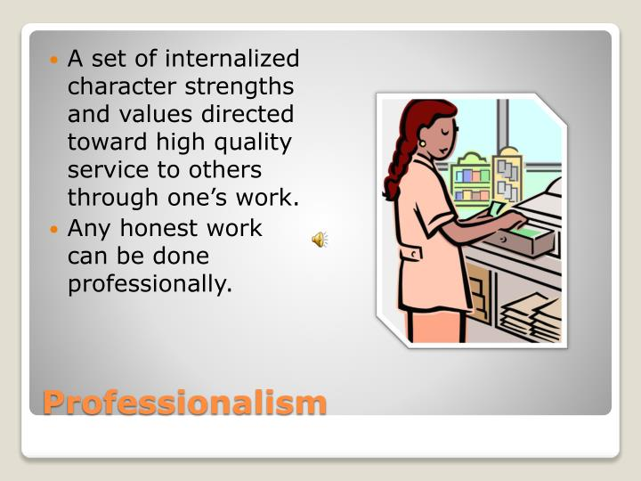 A set of internalized character strengths and values directed toward high quality service to others through one's work.