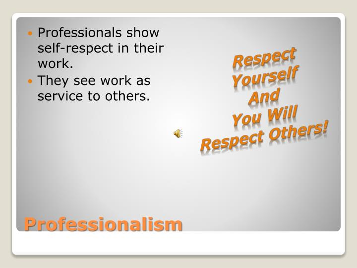 Professionals show self-respect in their work.