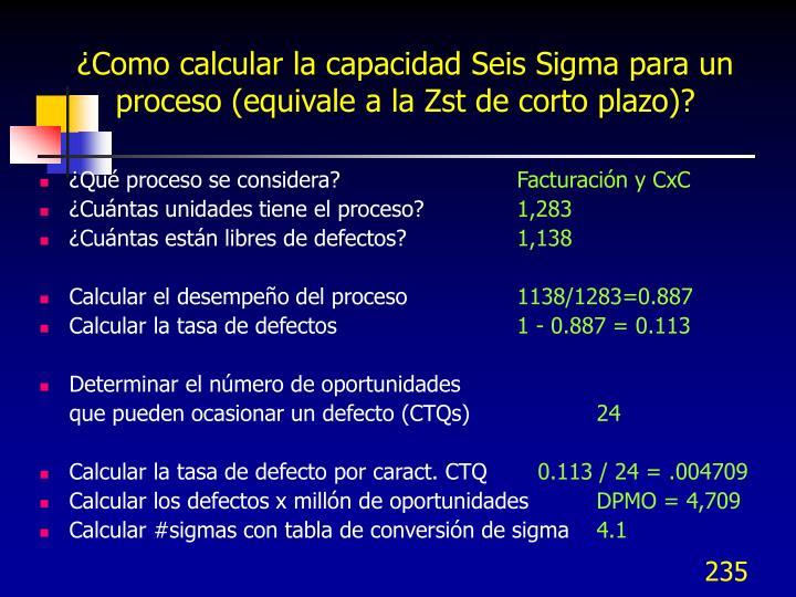 ¿Como calcular la capacidad Seis Sigma para un proceso (equivale a la Zst de corto plazo)?