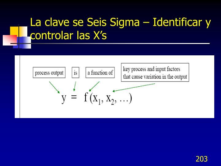 La clave se Seis Sigma – Identificar y controlar las X's