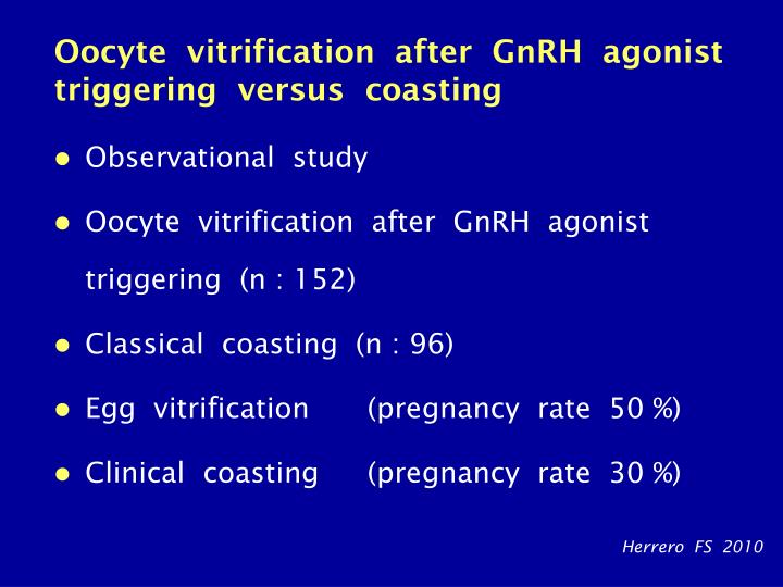 Oocyte  vitrification  after  GnRH  agonist  triggering  versus  coasting
