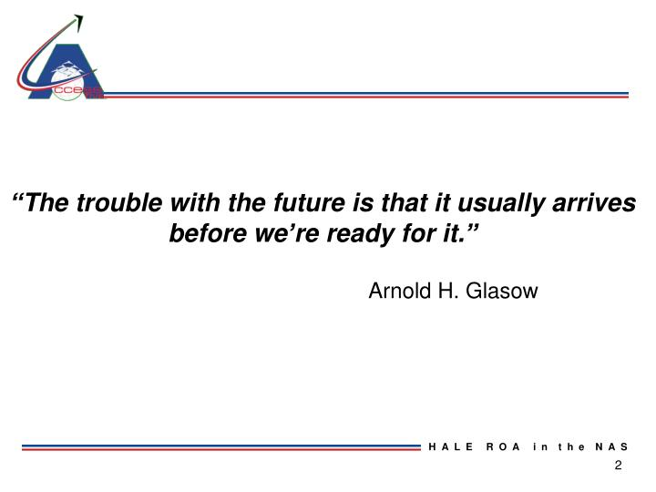 """""""The trouble with the future is that it usually arrives before we're ready for it."""""""