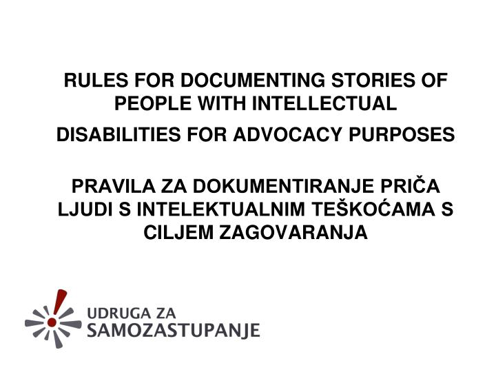 RULES FOR DOCUMENTING STORIES OF PEOPLE WITH INTELLECTUAL DISABILITIES FOR ADVOCACY PURPOSES