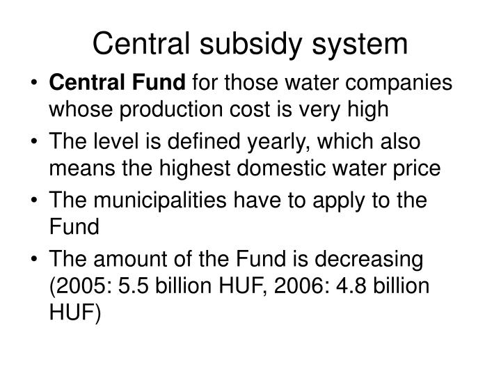 Central subsidy system