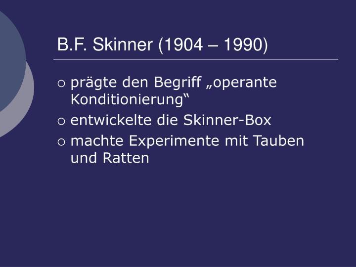 B.F. Skinner (1904 – 1990)