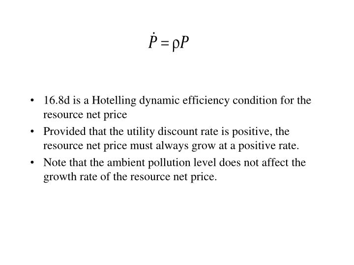 16.8d is a Hotelling dynamic efficiency condition for the resource net price