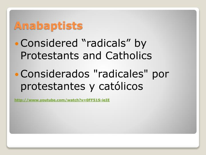 "Considered ""radicals"" by Protestants and Catholics"