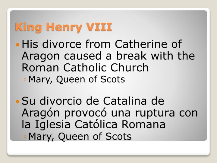 His divorce from Catherine of Aragon caused a break with the Roman Catholic Church