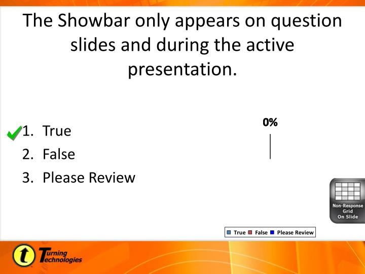 The Showbar only appears on question slides and during the active presentation.