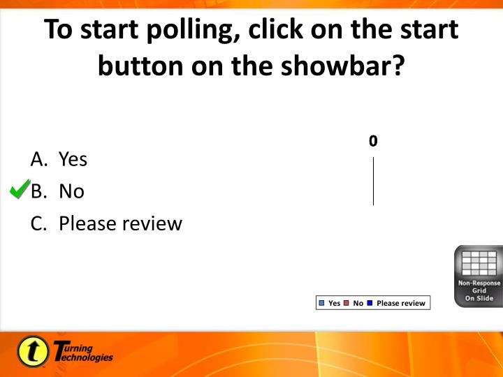 To start polling, click on the start button on the showbar?
