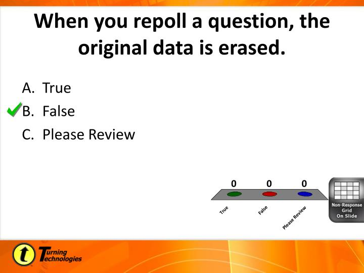When you repoll a question, the original data is erased.