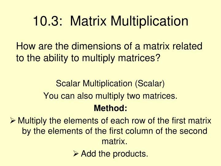 10.3:  Matrix Multiplication