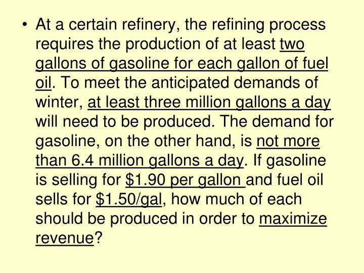 At a certain refinery, the refining process requires the production of at least