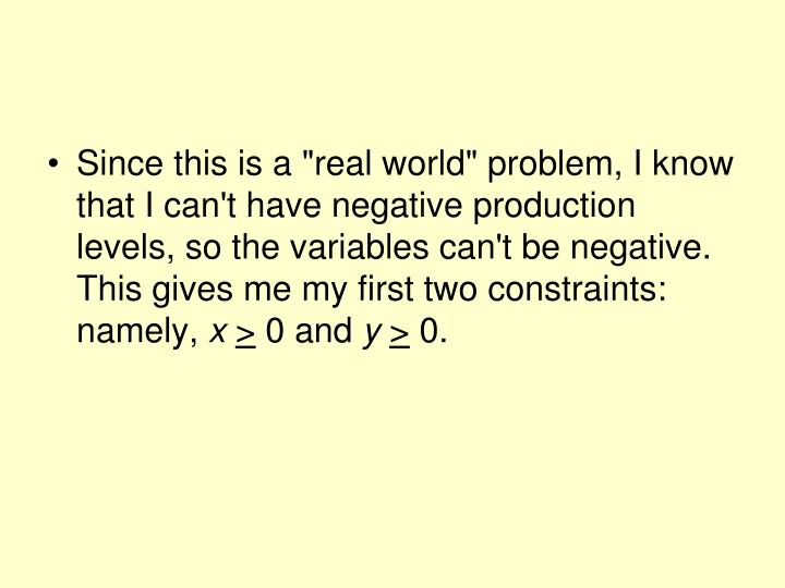 """Since this is a """"real world"""" problem, I know that I can't have negative production levels, so the variables can't be negative. This gives me my first two constraints: namely,"""