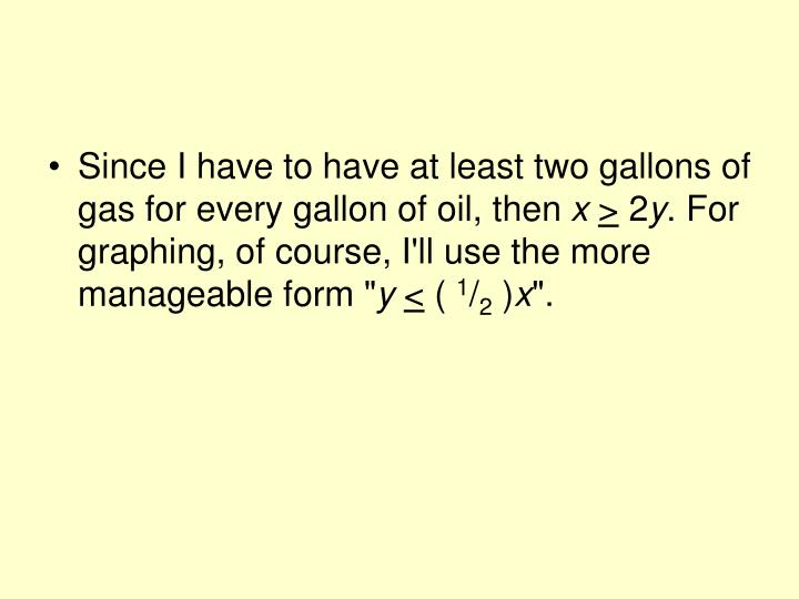 Since I have to have at least two gallons of gas for every gallon of oil, then