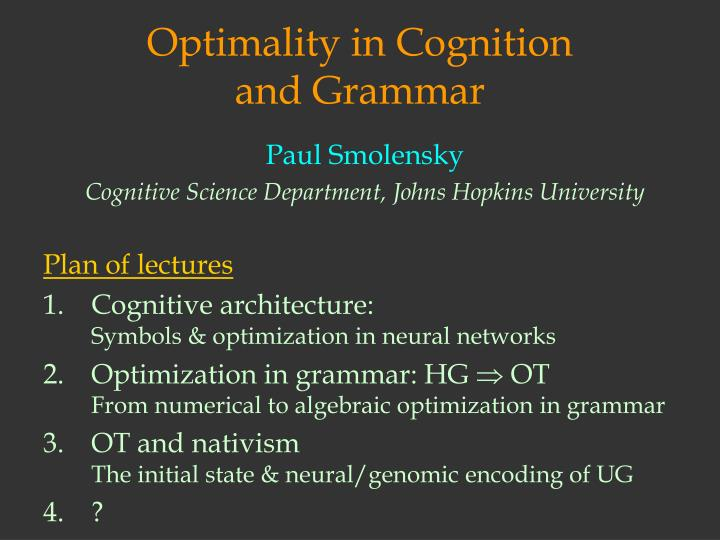 Optimality in cognition and grammar