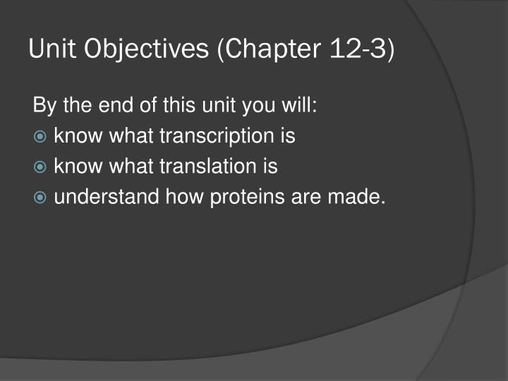 Unit objectives chapter 12 3