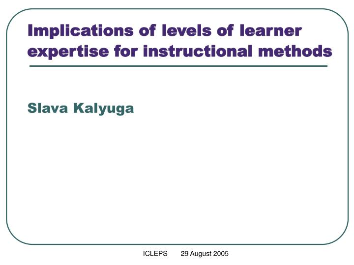 Implications of levels of learner expertise for instructional methods