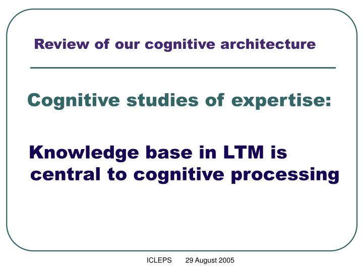 Review of our cognitive architecture