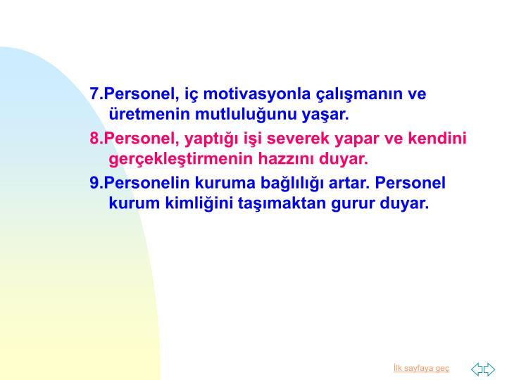 7.Personel, iç motivasyonla çalışmanın ve üretmenin mutluluğunu yaşar.