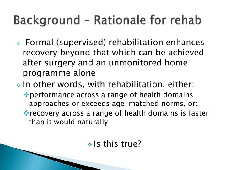 Background – Rationale for rehab