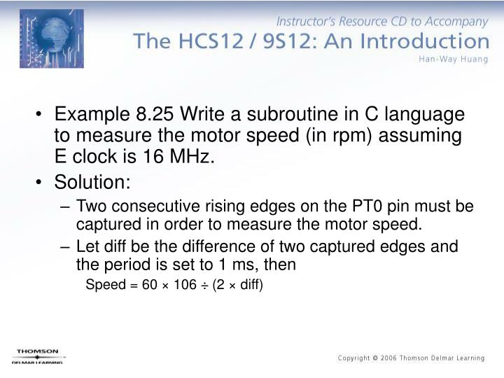 Example 8.25 Write a subroutine in C language to measure the motor speed (in rpm) assuming E clock is 16 MHz.