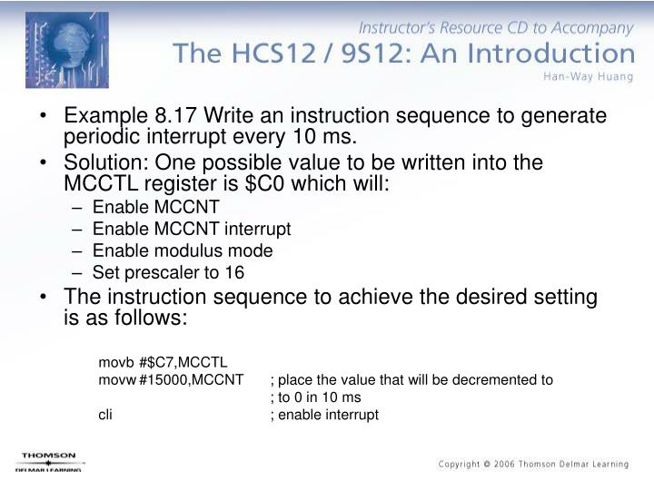 Example 8.17 Write an instruction sequence to generate periodic interrupt every 10 ms.
