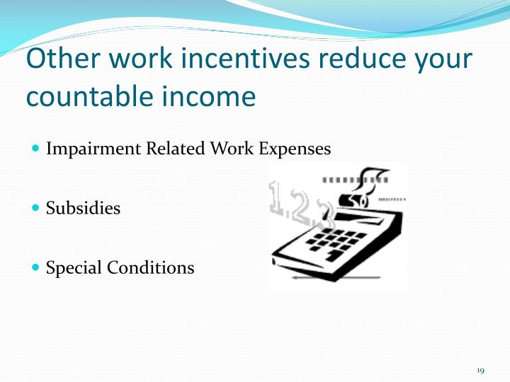 Other work incentives reduce your countable income