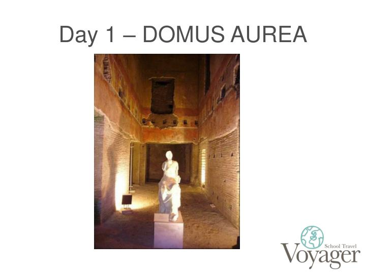 Day 1 – DOMUS AUREA