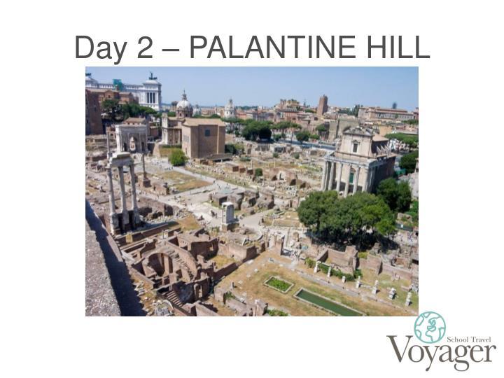 Day 2 – PALANTINE HILL