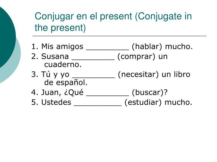 Conjugar en el present (Conjugate in the present)