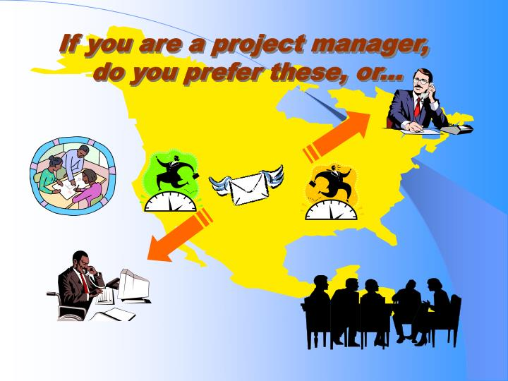 If you are a project manager,
