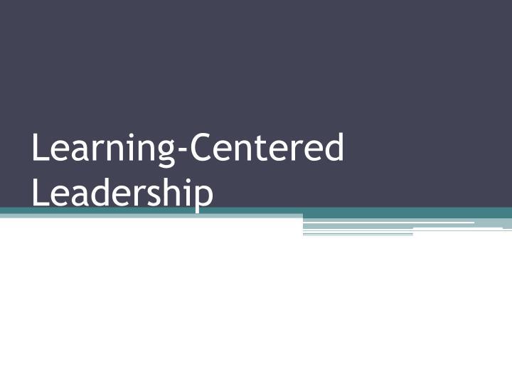 Learning-Centered Leadership